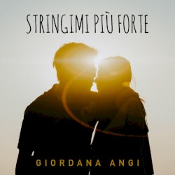 Giordana Angi - Stringimi Piu' Forte