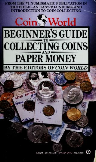 Cover of: The Coin World Beginner's Guide to Collecting Coins and Paper Money | Coin World editors