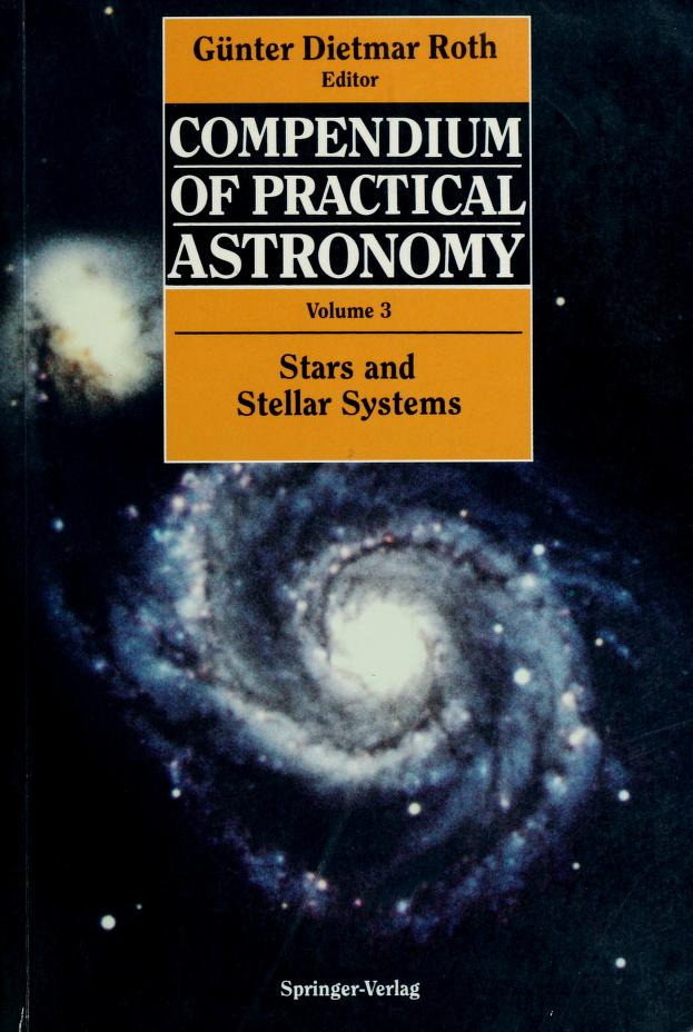 Compendium of practical astronomy by Günter Dietmar Roth, ed. ; translated and revised by Harry J. Augensen and Wulff D. Heintz.